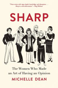 """The cover of Michelle Dean's book, Sharp. A peach background with black-and-white illustrations of women from various eras, the book is subtitled The Women Who Made an Art of Having an Opinion, and is blurbed by Meg Wolitzer: """"Dean writes with vigor, depth, knowledge, and absorption... Sharp is a real achievement."""""""