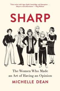 "The cover of Michelle Dean's book, Sharp. A peach background with black-and-white illustrations of women from various eras, the book is subtitled The Women Who Made an Art of Having an Opinion, and is blurbed by Meg Wolitzer: ""Dean writes with vigor, depth, knowledge, and absorption... Sharp is a real achievement."""