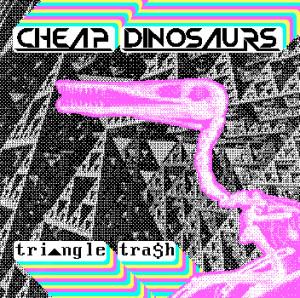 Cheap Dinosaurs new album Triangle Trash