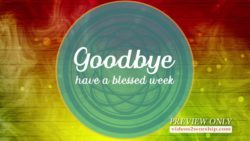 Goodbye Have A Blessed Week