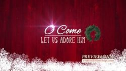 O Come Let Us Adore Him Motion