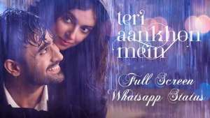 Teri aankhon mein Full screen whatsapp status mp4