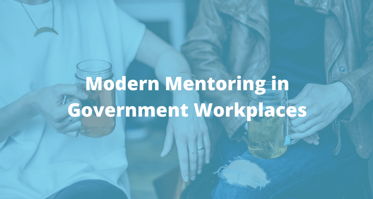 Modern Mentoring in Government Workplaces