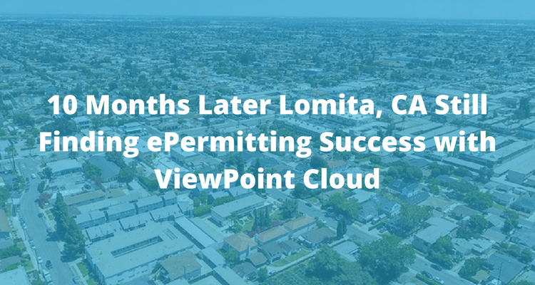 10 Months Later Lomita, CA Still Finding ePermitting Success with ViewPoint Cloud