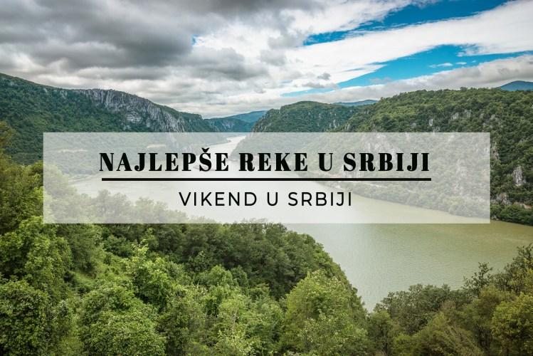 Najlepše reke u Srbiji – najvrednije bogatstvo naše zemlje