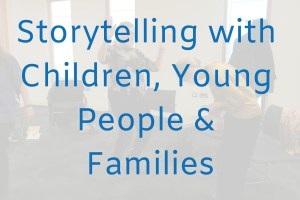 Storytelling with Children, Young People & Families