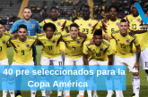 LOS PRIMEROS PRE SELECCIONADOS PARA LA COPA AMÉRICA BRASIL 2019
