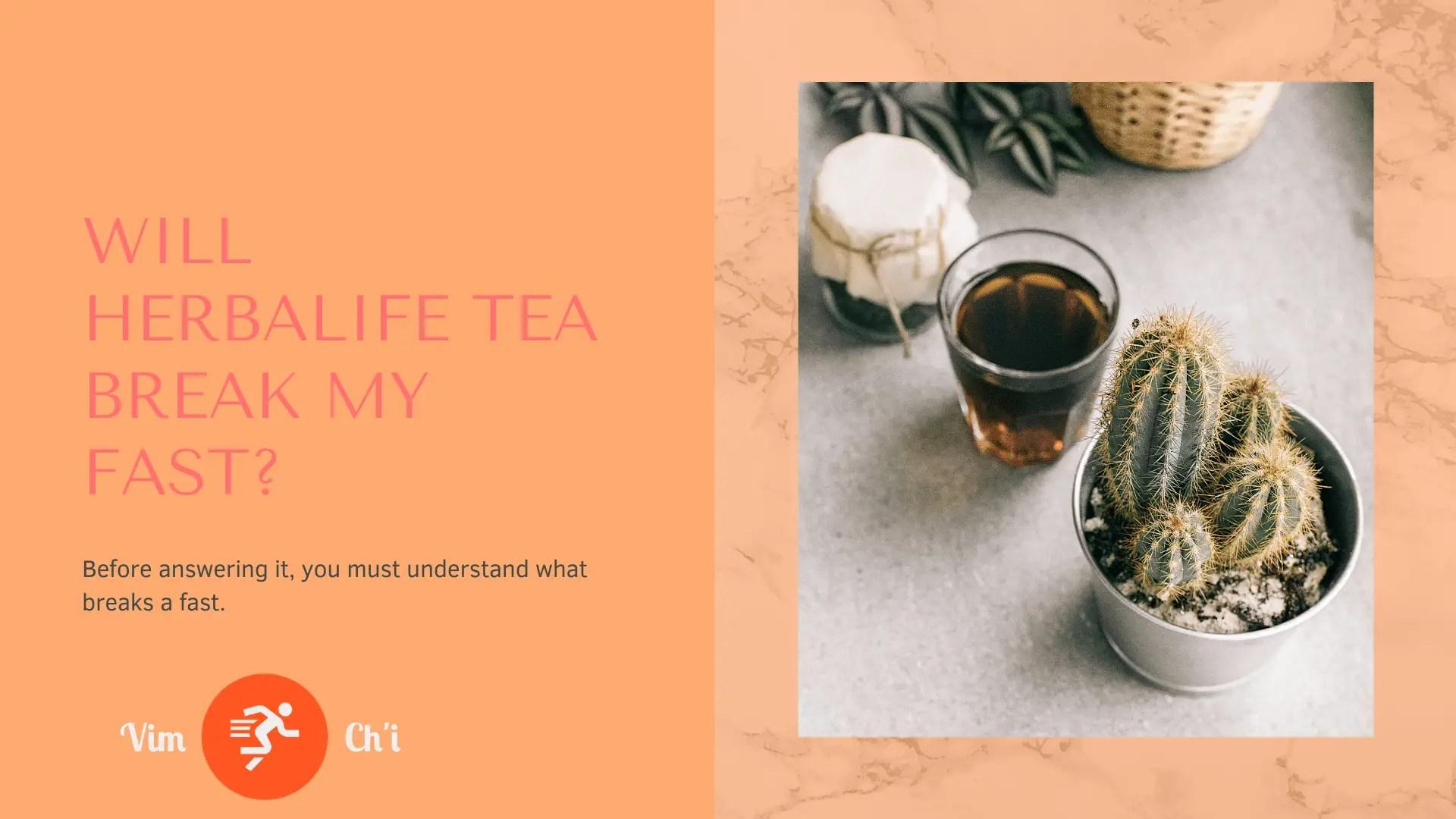 will herbalife tea break my fast