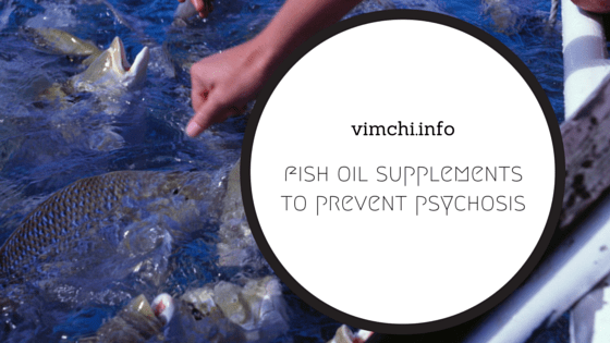 Fish Oil Supplement May Prevent Psychotic Disorders – How?