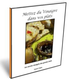 Mettez du vinaigre dans vos plats - les secrets vinaigrés de Grands chefs