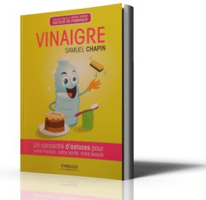 Le Vinaigre - Un Concentré d'Astuces pour votre Maison, votre Santé, votre Beauté. Samuel Chapin