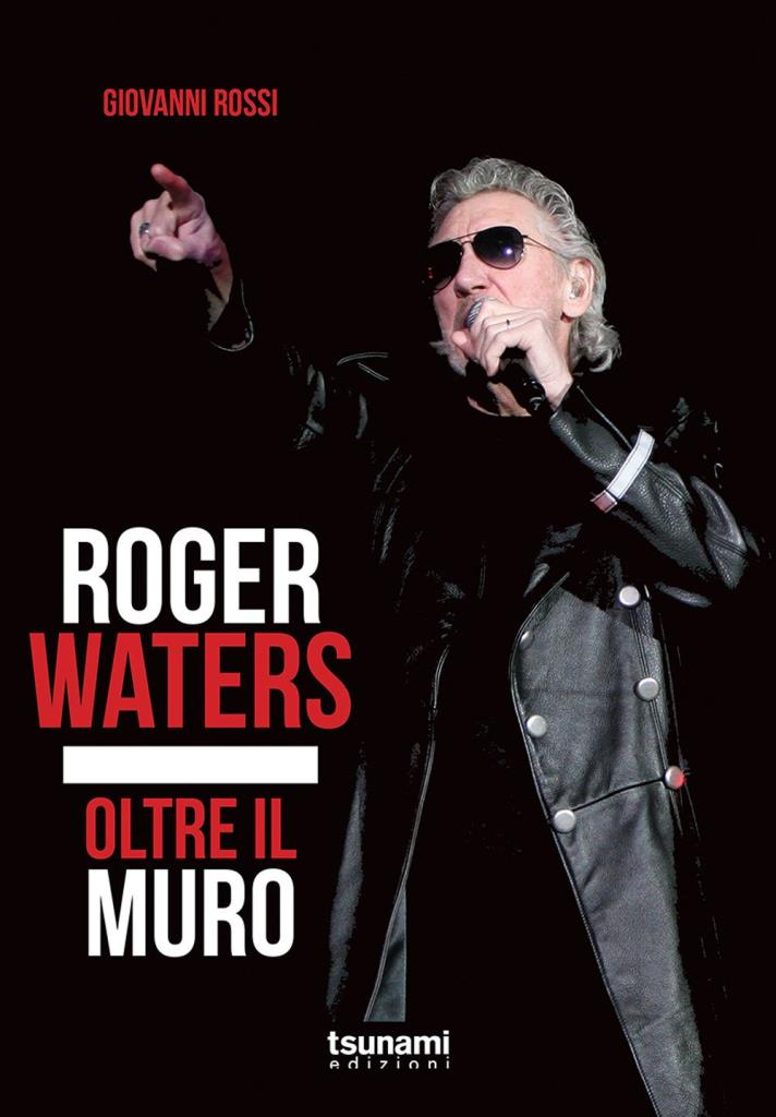 Roger Waters. Oltre il muro (Libro)