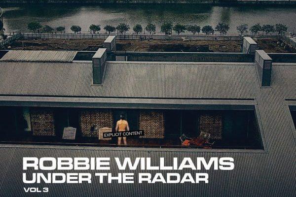 Robbie Williams publicará el 14 de febrero de 2019, 'Under The Radar vol. 3'