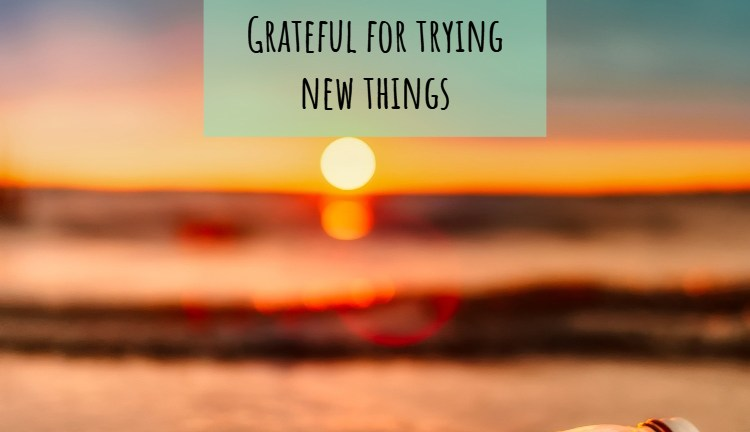 July Gratitude List – Grateful for trying new things