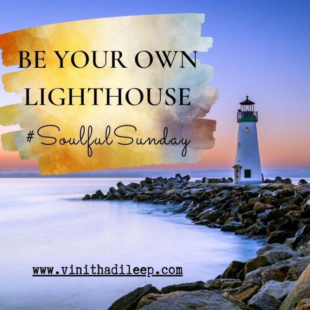 Soulful Sunday- Be your own lighthouse