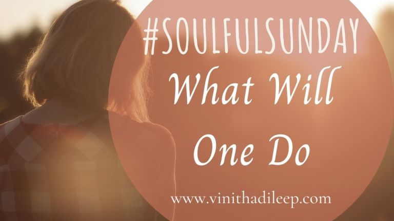 What will one do! #SoulfulSunday