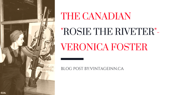 """The Canadian """"Rosie The Riverter""""-Veronica Foster"""