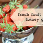 Simple Fresh Fruit Desserts + Honey Glaze Recipe