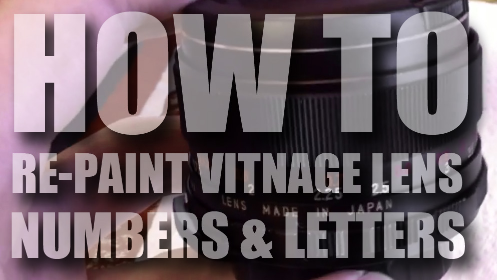 How to: Re-paint vintage lens numbers and letters