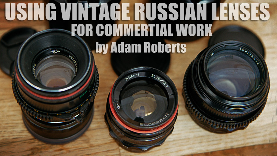 Using Vintage Russian Lenses for Commercial Work