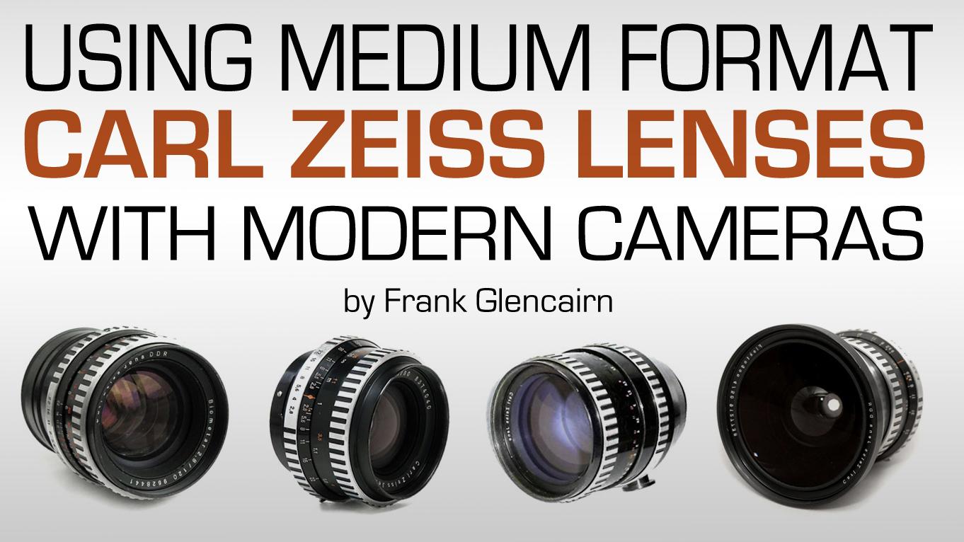 Using Zeiss Medium Format Lenses on Modern Cameras