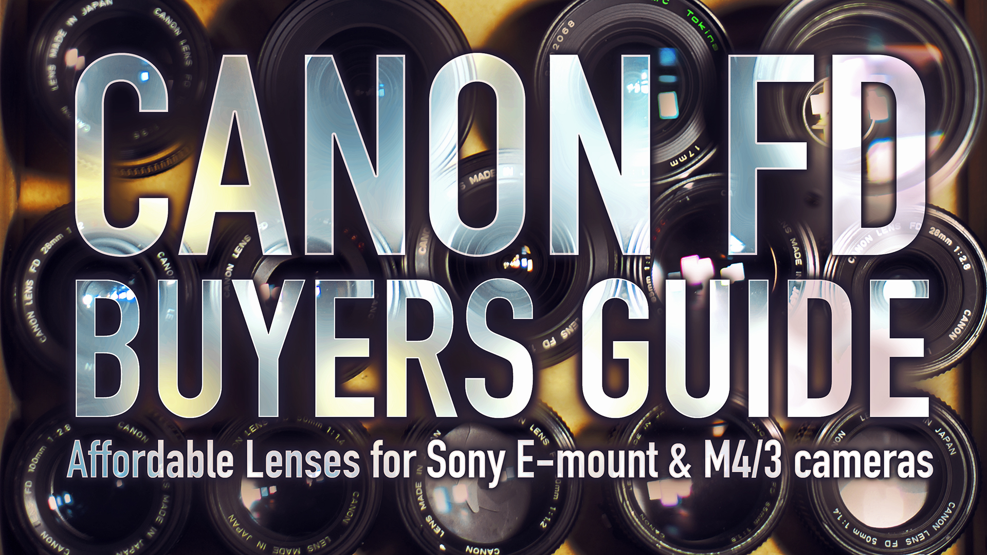Affordable Canon FD Lenses for Sony-E & M4/3 | Buyers Guide