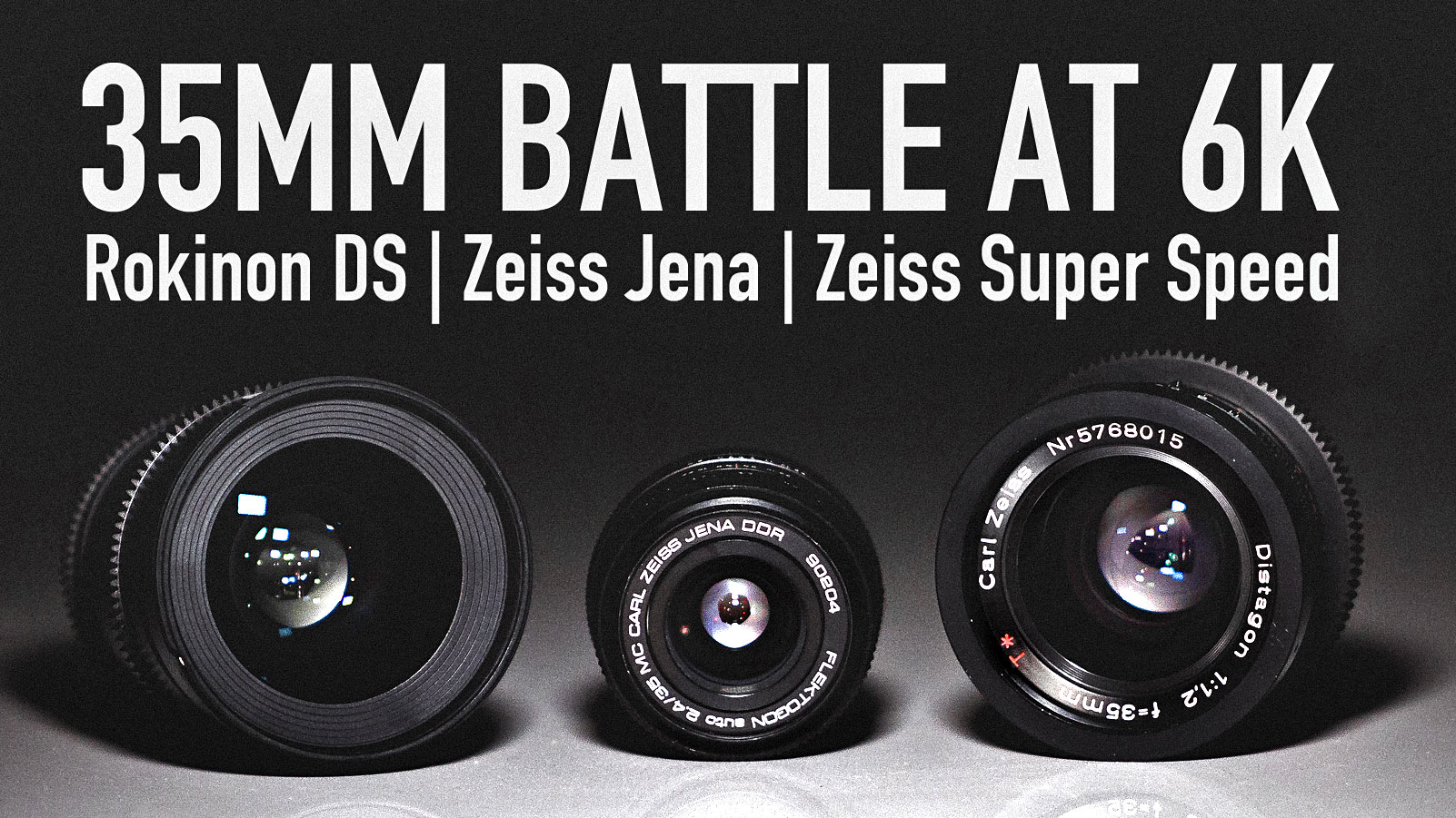 35mm Battle at 6K |Zeiss Jena vs Rokinon DS vs Zeiss Super Speed