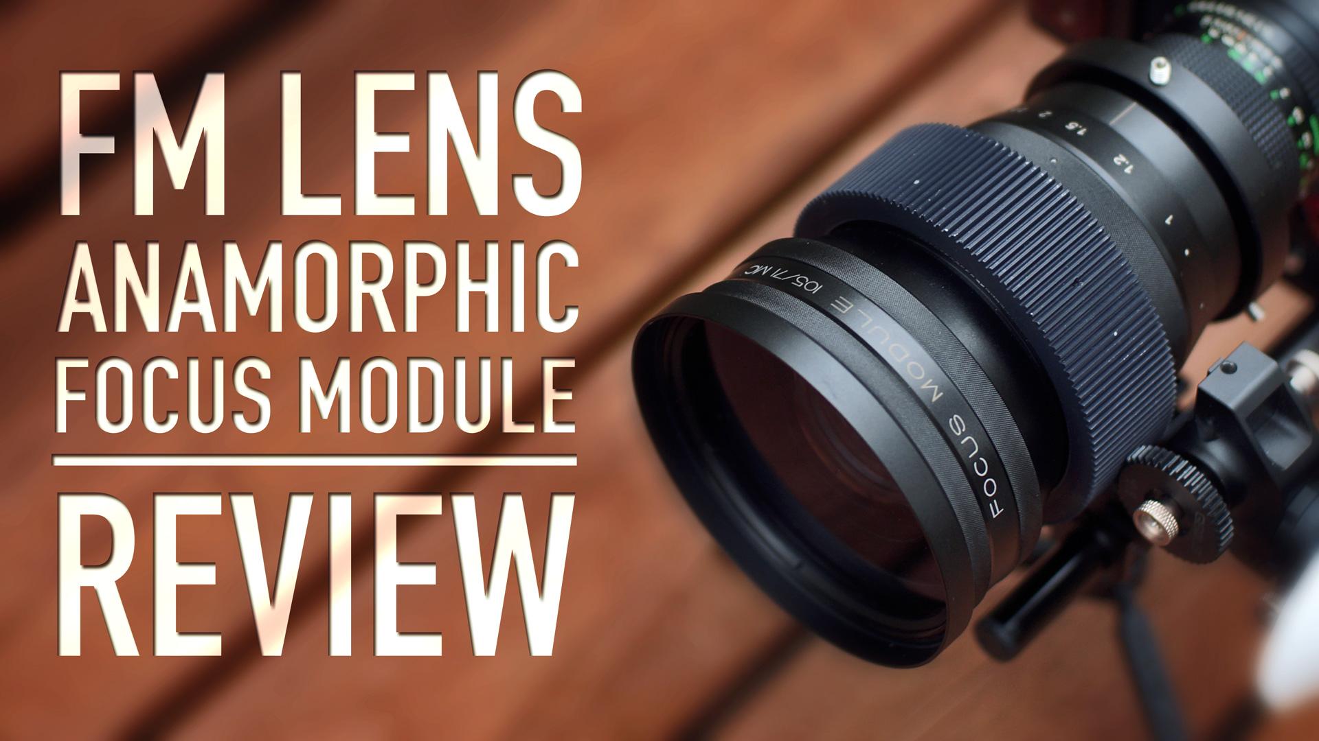 FM LENS | Anamorphic Focus Module | REVIEW
