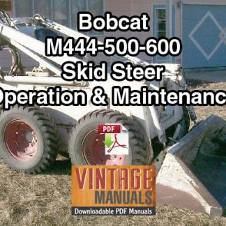 Bobcat M444 M500 M600 Skid Steer Loader Operation & Maintenance Manual
