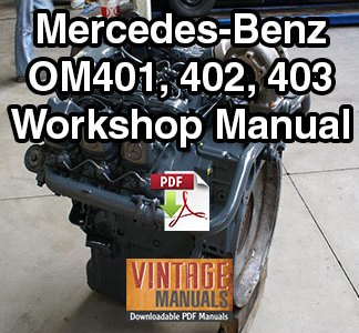 Mercedes Benz OM401, OM402, OM403 Engine Workshop Manual