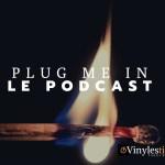 Plug Me In Podcast du 21 Février 2020.