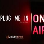 Retrouvez Plug Me In – La Playlist de Julien ! à 17 Heures