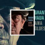 """GRANT HAUA nouvel album """" AWA BLUES """" disponible. Ecoutez l'interview de Grant avec le Doc. Découvrez """"Be Yourself"""""""
