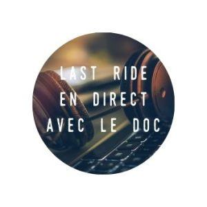 Last Ride – En Direct – avec le Doc.