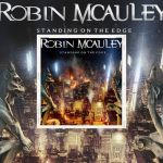 "ROBIN MCAULEY ""Standing On The Edge"" dans les bacs le 07 Mai 2021. Ecoutez ""Say Goodbye"""
