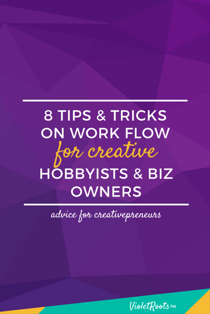 Creativepreneur Tips: Creative Work Flow - Violet Roots is for creative hobbyists and biz owners. These creativepreneur tips on creative work flow are useful no matter what stage of growth you're in.