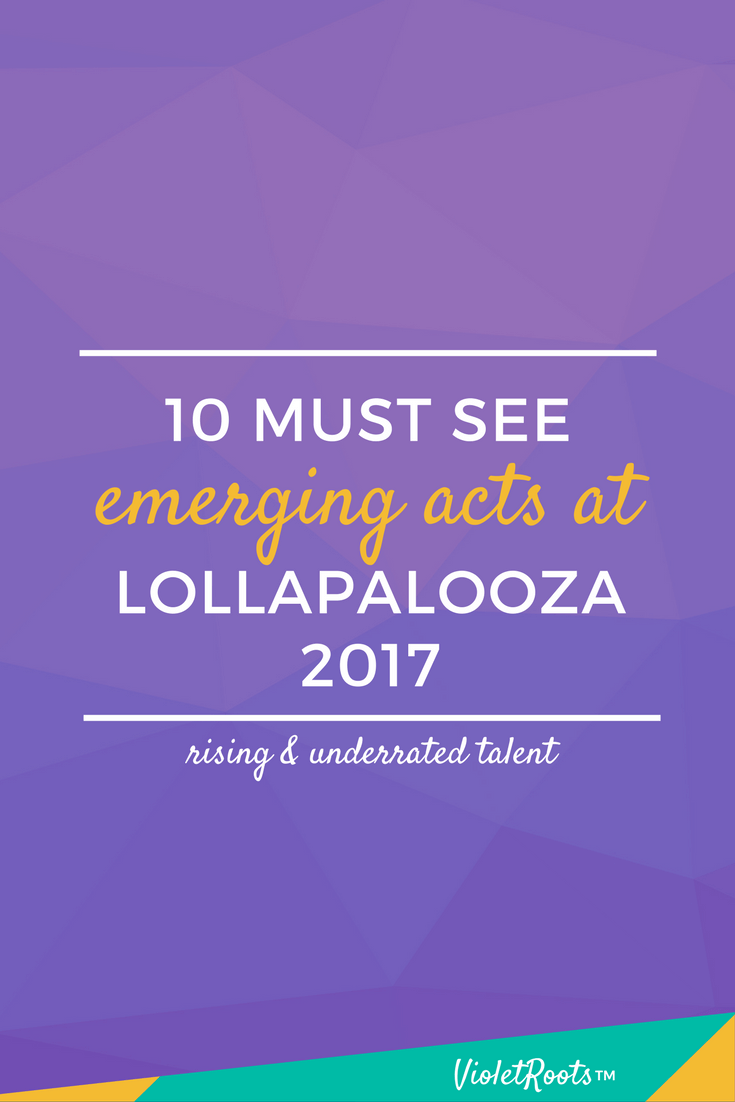10 Must See Acts at Lollapalooza 2017 - Headed to the Chicago to attend Lollapalooza 2017? Check out these must-see emerging acts from Lolla (+ bonuses) and add them to your festival lineup!