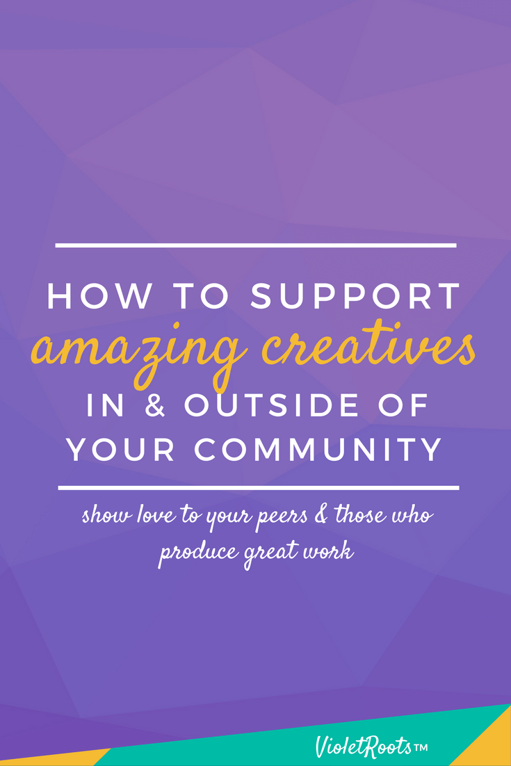 How to Support Amazing Creatives - Support amazing creatives in and outside of your community by becoming an advocate, sharing their work, offering constructive criticism and more!