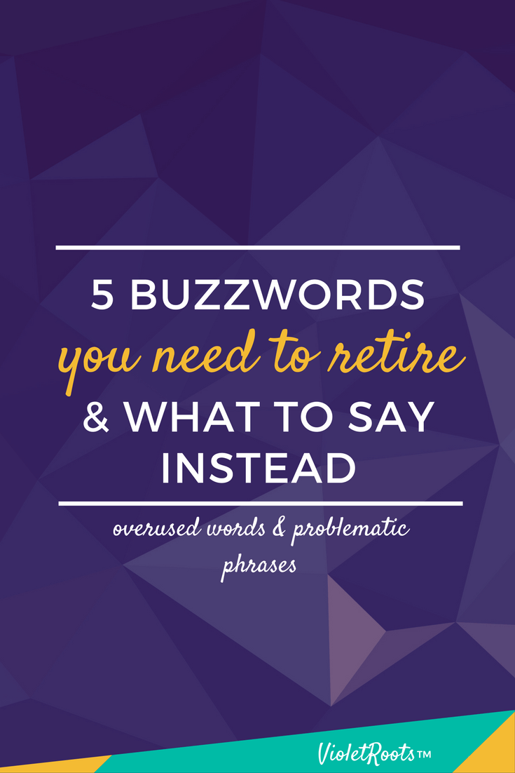 5 Buzzwords You Need to Retire & What to Say Instead - Tired of seeing the same words slapped on everything? This list of buzzwords you need to retire is filled with stellar alternatives that are even better!