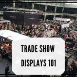 Trade Show Displays 101