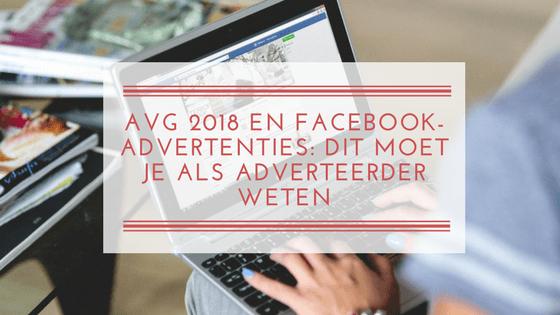 AVG 2018 en Facebook-advertenties: dit moet je als adverteerder weten