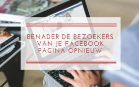 Benader de bezoekers van je Facebook pagina opnieuw!