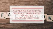 Facebook budgetten worden verplaatst naar het campagneniveau