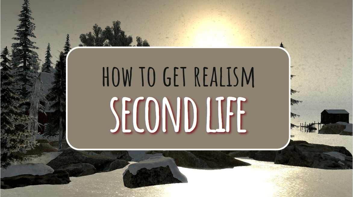 How To Get Realism In Second Life