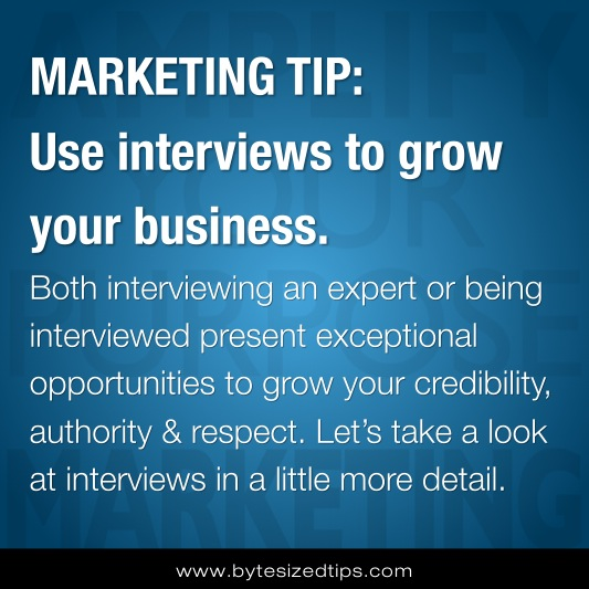 MARKETING TIP: Use interviews to grow your business.