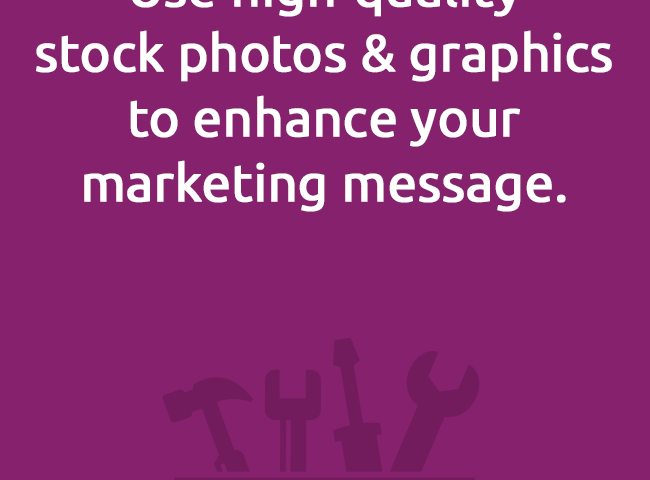 Use high-qualitystock photos & graphics to enhance your marketing message.