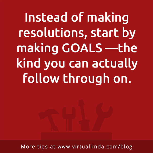 Instead of making resolutions, start by making GOALS —the kind you can actually follow through on.