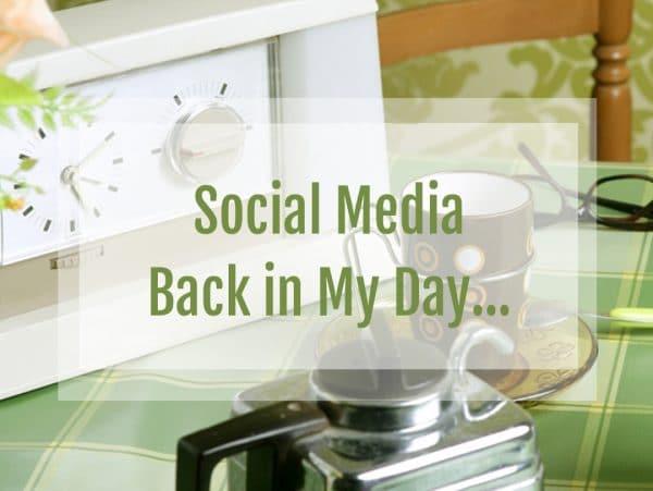 Social Media: Back in my Day