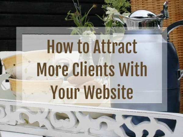 attract more clients, virtual assistant, client attraction, how to get more clients, VA, website appeal, how to use your website to attract clients