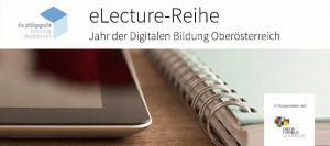 Jahr der digitalen Bildung Oberösterreich: eLecture-Reihe der PHOÖ